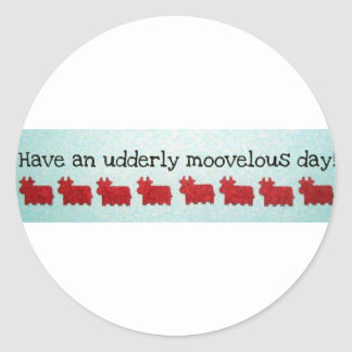 Have an Utterly Moovelous Day! Classic Round Sticker