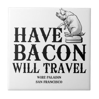 Have Bacon Will Travel Ceramic Tile
