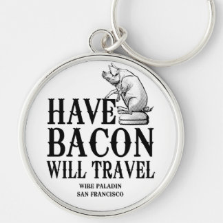 Have Bacon Will Travel Keychain