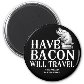Have Bacon Will Travel Magnet