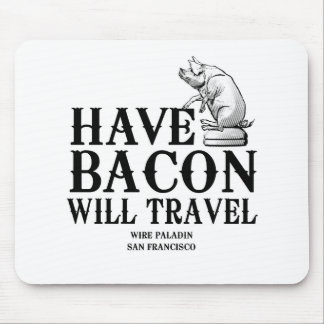 Have Bacon Will Travel Mouse Pad