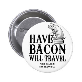 Have Bacon Will Travel Pinback Button