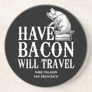 Have Bacon Will Travel Sandstone Coaster