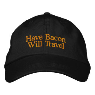 Have Bacon Will Travel Typography Embroidered Baseball Hat