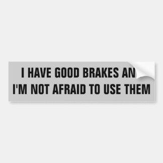 Have Brakes, Will Use 'em Bumper Sticker