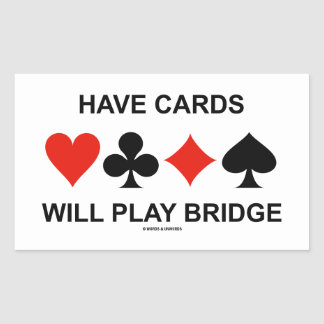Have Cards Will Play Bridge (Four Card Suits) Rectangular Sticker