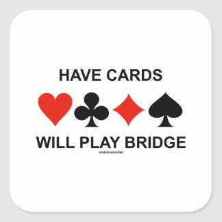 Have Cards Will Play Bridge (Four Card Suits) Square Sticker