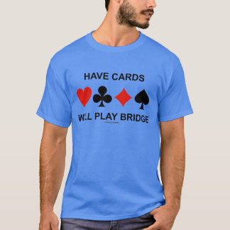 Have Cards Will Play Bridge (Four Card Suits) T-Shirt
