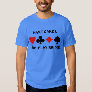 Have Cards Will Play Bridge (Four Card Suits) T Shirts
