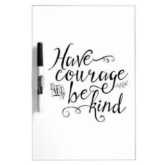 Have Courage and Be Kind Dry Erase Board