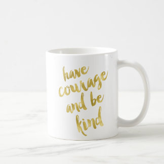 Have Courage and Be Kind Faux Gold and White Mug
