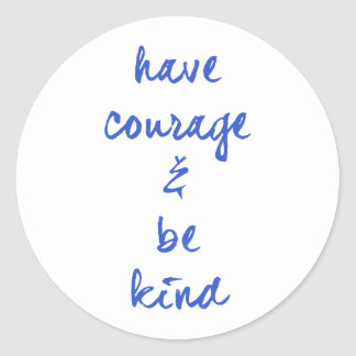 HAVE COURAGE AND BE KIND MOTIVATIONAL MOTTO EXPRES CLASSIC ROUND STICKER