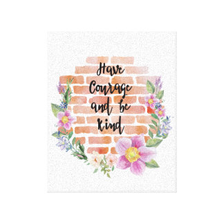 Have courage and be kind,quote canvas print