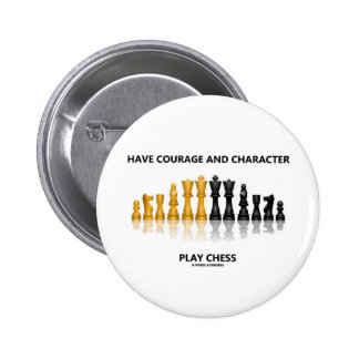 Have Courage And Character Play Chess Button
