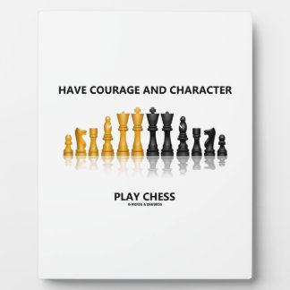Have Courage And Character Play Chess (Chess Set) Plaque