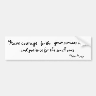 Have Courage For The great Sorrows of Life Car Bumper Sticker
