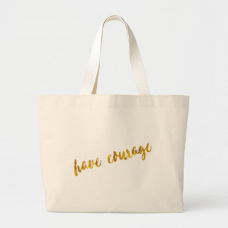 Have Courage Inspirational Quote Faux Gold Foil Large Tote Bag