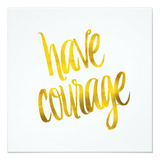 Have Courage Quote Faux Gold Foil Glitter Card