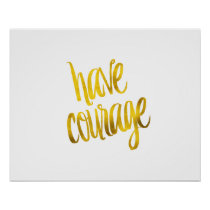 Have Courage Quote Faux Gold Foil Glitter Poster