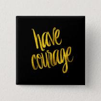 Have Courage Quote Faux Gold Foil Sparkle Quotes Button