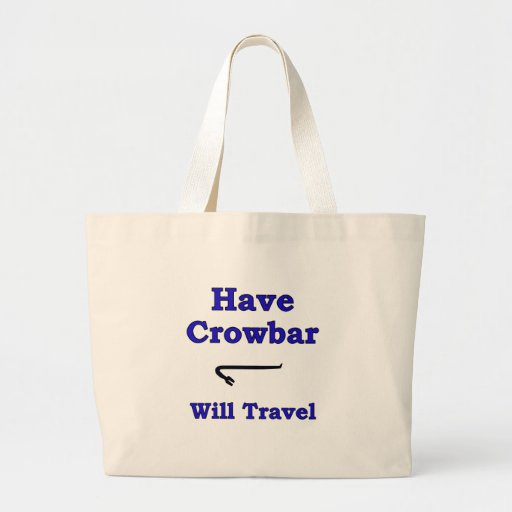 Have crowbar will travel canvas bags