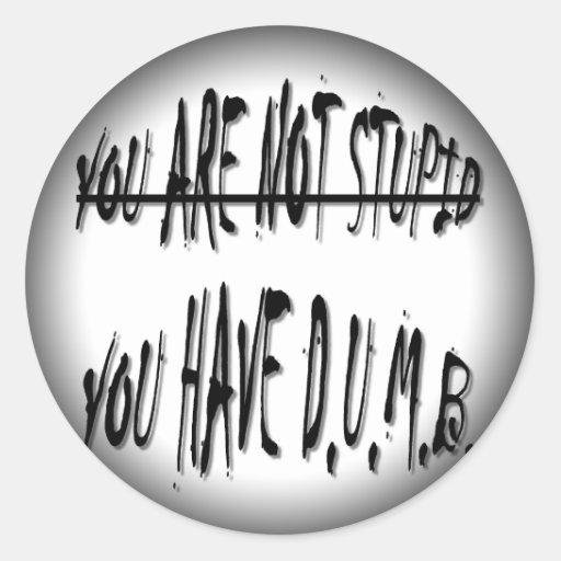 Have D.U.M.B. Round Stickers - Customized Round Sticker