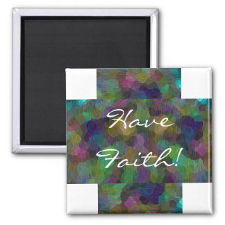 Have Faith! 2 Inch Square Magnet