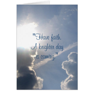 """""""Have Faith. A Brighter Day Is Coming."""" Card"""