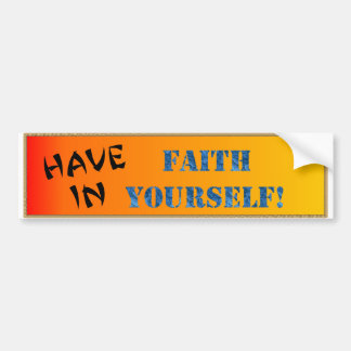Have Faith In Yourself Bumper Sticker