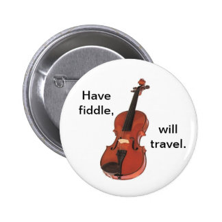 Have Fiddle, Will Travel button/pin badge 2 Inch Round Button