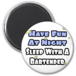 Have Fun At Night...Sleep With a Bartender Magnet
