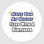 Have Fun At Night...Sleep With a Bartender Stickers