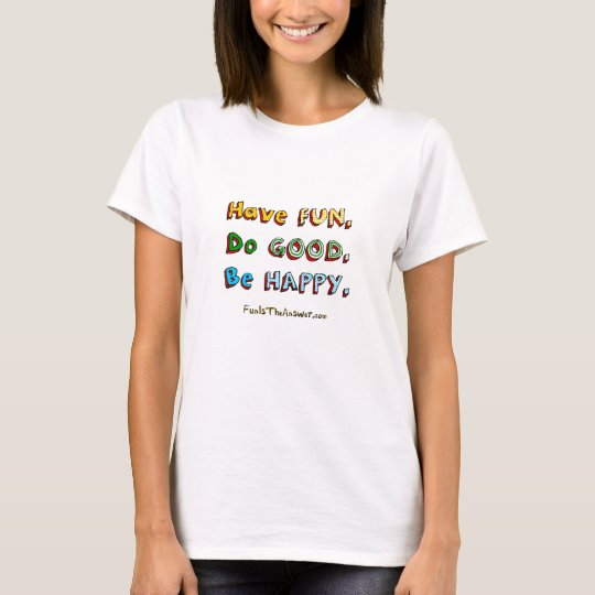 Have Fun. Do Good. Be Happy. inspirational T-Shirt