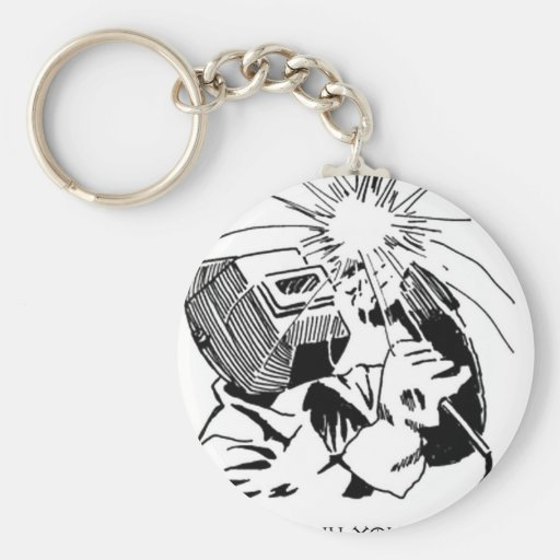 Have fun in your cubicle, I'll be welding! Key Chains