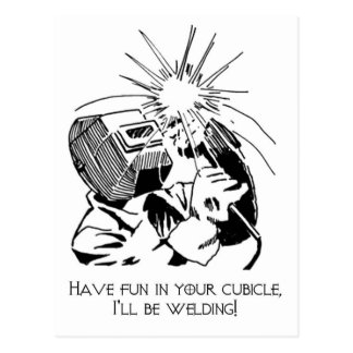 Have fun in your cubicle, I'll be welding! Postcard