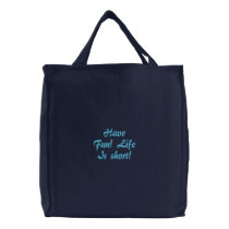 Have Fun! Life Is short! Embroidered Tote Bag