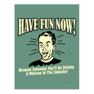 Have Fun Now: Driving Minivan Suburbs Postcard