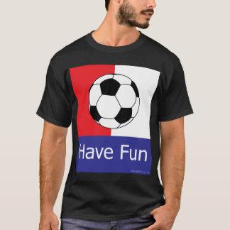Have Fun Playing Soccer T-Shirt