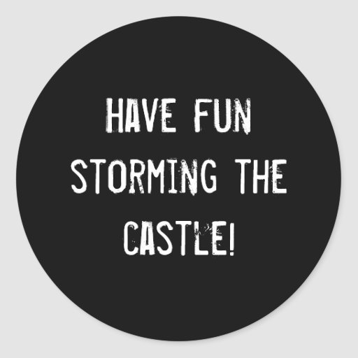 Have fun storming the castle! round stickers