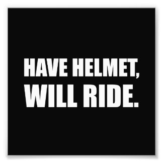 Have Helmet Will Ride White Photo Print