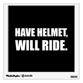 Have Helmet Will Ride White Wall Decal