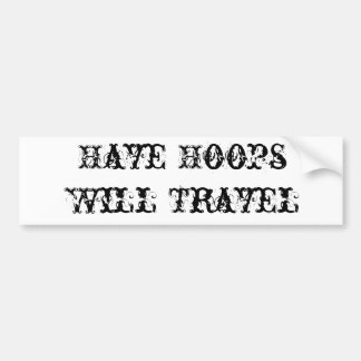 Have Hoops, Will Travel Bumper Sticker Car Bumper Sticker