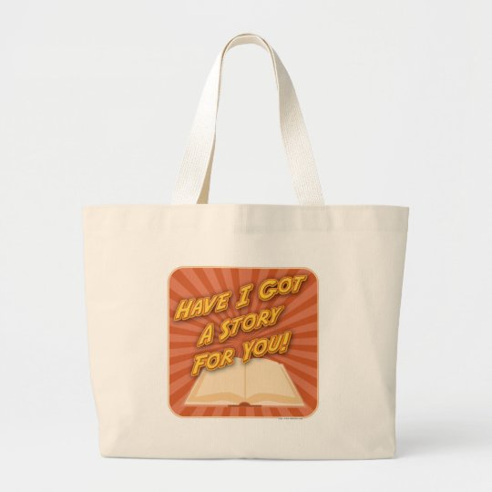 Have I Got a Story For You! Large Tote Bag