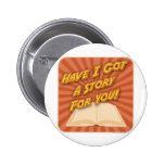 Have I Got a Story For You! Pinback Button