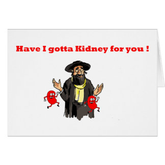 HAVE I GOTTA KIDNEY FOR YOU GREETING CARD