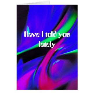 Have I told you lately Card