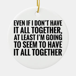 Have It All Together Ceramic Ornament