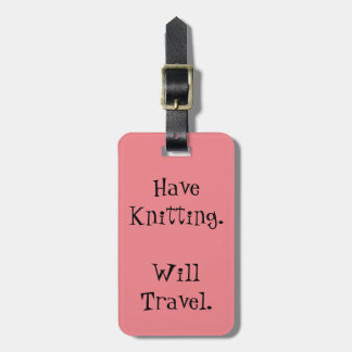 Have Knitting. Will Travel. Bag Tag