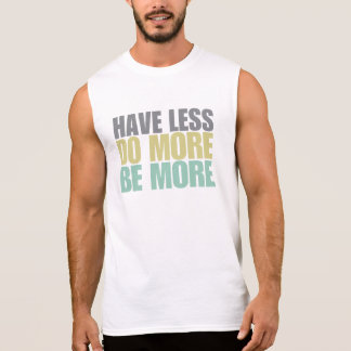 Have Less Do More Be More Sleeveless T-shirts