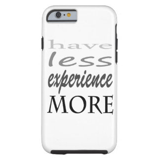 """have less experience more"" iPhone 6/6s, Tough Tough iPhone 6 Case"